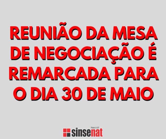 REUNIÃO DA MESA DE NEGOCIAÇÃO É REMARCADA PARA O DIA 30 DE MAIO